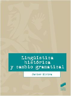 Lingüística histórica y cambio gramatical / Javier Elvira.-- Madrid : Síntesis, 2015.