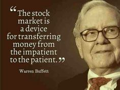 - The stock market is a device for transferring money from the impatient to the patient. Warren Buffet The stock market is a device for transferring money from the impatient to the pa - Stock Market For Beginners - Info of Stock Market For Beginners Great Quotes, Quotes To Live By, Inspirational Quotes, Warren Buffet Frases, Analyse Technique, Stock Market Quotes, Stock Quotes, Financial Quotes, Value Investing