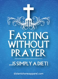 Fasting without prayer is simply a diet!  distantshoresapparel.com