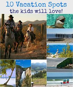 10 vacation spots the kids will love!  Great ideas for that next vacation!