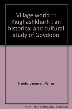 Village World (Kiughashkharh) : An Historical and Cultural Study of Govdoon by Vahan Hambartsumian,http://www.amazon.com/dp/B0006RZRBY/ref=cm_sw_r_pi_dp_6xZptb1GQXM9DXT3