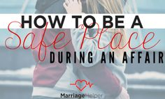 How To Be A Safe Place During An Affair