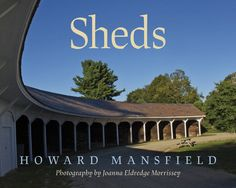 Anyone who loves tiny houses and backyard sheds, or is interested in sustainable architecture or New England, can learn from the grace of these old buildings. #New England, #Barns, #Architecture, #Historic Preservation, #Tiny Houses, #Horse Sheds, #Covered Bridges, #A Frames, #Quonset, #Barns