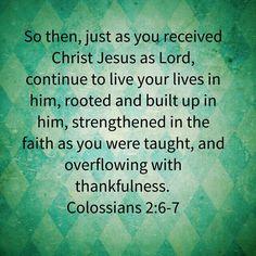 Colossians 2: 6-7