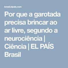 Por que a garotada precisa brincar ao ar livre, segundo a neurociência | Ciência | EL PAÍS Brasil