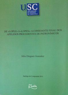 De Lopez a Lopes, a consonante final dos apelidos procedentes de patronimicos / Júlio Dieguez Gonzalez - Santiago de Compostela : Meubook, 2013