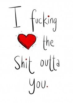 I Fucking Love The Shit Outta You. Romantic Valentine's card, perfect for your husband, wife, boyfriend or girlfriend. Free delivery on 2 or more cards Valentines Day Quotes Friendship, Valentines Day Quotes For Him, Naughty Valentines, Happy Valentines Day, Valentine's Day Quotes, Happy Quotes, Funny Quotes, Morning Quotes, I Love You Quotes
