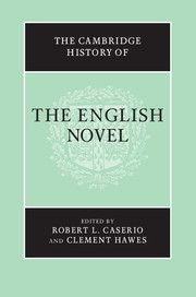 The Cambridge History of the English Novel; Edited by Robert L. Caserio, Pennsylvania State University and Clement Hawes, University of Michigan