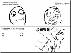 For example this past friday, I took an Algebra 2 test, and this happened with pretty much every question. But, at the end I thought I did at least decent.and got a 51 -__________- I Hate Math, Math Test, Math Class, Thing 1, Rage Comics, Morning Pictures, Awkward Moments, Derp, Laughing So Hard