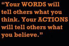 I am an avid believer in actions speak far louder than words.