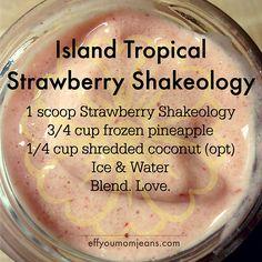Island Tropical Strawberry Shakeology!! Tastes like a Pina Colada & a Daiquiri had relations on a beach!  Eff You Mom Jeans - Katie Rollins