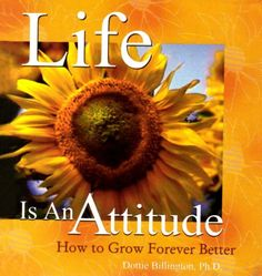 #LifeIsAnAttitude is a #book by #DottieBillington. You can #reach into every #precious #corner of your soul to liberate all your #hidden potential to radiantly #blossom forth, fully yourself. This #book guides you through that #process, offering 46 #inspiring ways to make the rest of your life the most #dynamic and fulfilling of all.