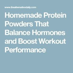 Homemade Protein Powders That Balance Hormones and Boost Workout Performance