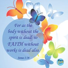 For as the body without the spirit is dead, so faith without works is dead also. (James 2:26)