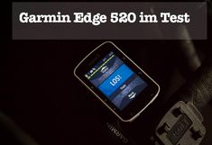 Garmin Edge 520 Test, alles über den Profi Fahrradcomputer.