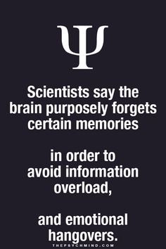 Scientists say the brain purposely forgets certain memories in order to avoid information overload, and emotional hangovers.