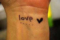 Love Tattoo On Wrist...one of my favorites...