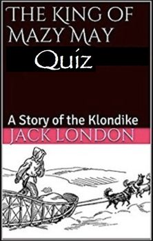 "Jack London's ""The King of Mazy May"" Quiz & Answer Key"