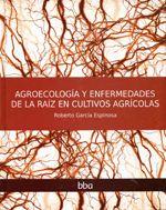 Agroecología y enfermedades de la raíz en cultivos agrícolas / Roberto García Espinosa. Editorial del Colegio de Postgraduados, 2010