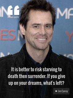 It is better to risk starving to death then surrender. If you give up on your dreams, what's left? - Jim Carrey https://www.facebook.com/GrandQuote #keeponfighting #chaseyourdreams