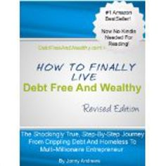 http://baotoanvon.com/books/b005ck4dco.isbn How To Finally Live Debt Free And Wealthy: The Shockingly True, Step-By-Step Journey From Crippling , budgeting , financial freedom LIMITED TIME BONUS – SEE INSIDE FOR DETAILS! Discover How To Legally Eliminate Up To 81% Of Your Debt Almost Instantly WITHOUT Bankruptcy! Would you like to really get out of debt and finally be on the road to complete financial freedom