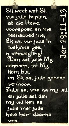 Teks -  Jer 29:21-13 #Afrikaans   **By__[↳₥¢↰]#Emsie** Scripture Crafts, Scripture Verses, Bible Verses Quotes, Bible Scriptures, Uplifting Christian Quotes, I Love You Lord, Afrikaans Quotes, Prayer Board, Favorite Bible Verses