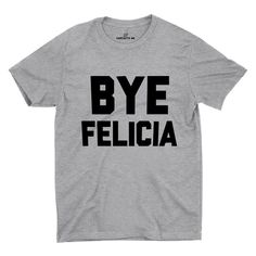 Bye Felicia Gray Unisex T-shirt | Sarcastic Me