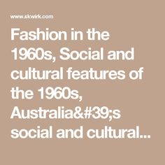 Fashion in the 1960s, Social and cultural features of the 1960s, Australia's social and cultural history in the post-war period, History Year 9, NSW | Online Education Home Schooling Skwirk Australia