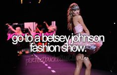 betsey johnson show! @Kailyn Dumaw mark this on your list!!