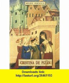 Cristina de Pizan (Spanish Edition) (9788476518571) Regine Pernoud , ISBN-10: 8476518579  , ISBN-13: 978-8476518571 ,  , tutorials , pdf , ebook , torrent , downloads , rapidshare , filesonic , hotfile , megaupload , fileserve