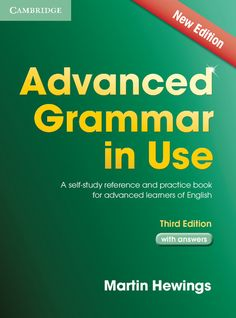 Advanced grammar in use : a self-study reference and practice book for advanced learners of English : with answers / Martin Hewings. Cambridge University Press, 2013