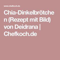 Chia-Dinkelbrötchen (Rezept mit Bild) von Deidrana | Chefkoch.de