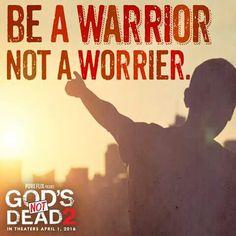 """""""Be a warrior not a worrier."""" God not Dead2"""