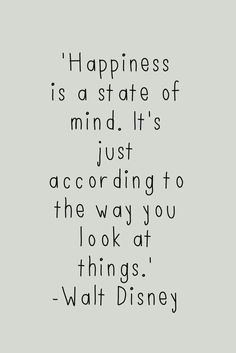 Happy is a state of mind. It's just according to the way you look at things.
