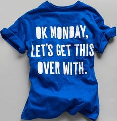 """Ok Monday, let's get this over with"" 