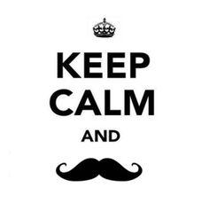 Keep calm & mustache.
