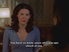 The 23 Wisest Things Lorelai Gilmore Ever Said...I think I'm turning into her