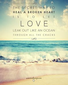 """""""The secret way to heal a broken heart  is to let love leak out like an ocean through all the cracks."""" [ From: """"5 Truths When You Feel Tired & the World's Broke Your Heart a Bit"""" ]"""