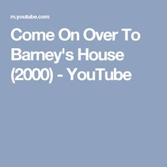 Come On Over To Barney's House (2000) - YouTube
