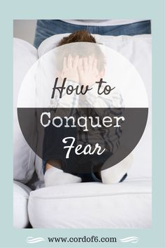 Don't let fear steal the joy out of life. Learn to conquer fear by changing how you think.