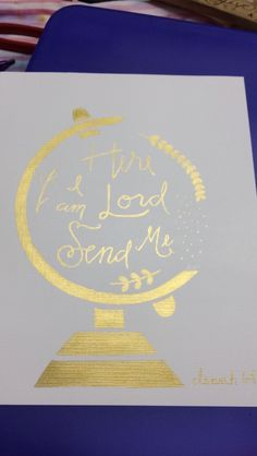 Here I am Lord send me. Isaiah 6:8 metallic gold globe painting