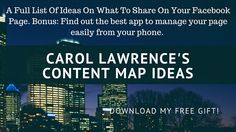 In my short guide: Carol Lawrence's Content Map Ideas you will learn why Facebook is so important for your business, a look at the benefits of ads, multiple content ideas and the app you need to use to monitor your page. People pay me money all the time for the information you are about to read. This is my thank you to you for being a part of my online community. I want to see you succeed!!