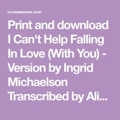 Print and download I Can't Help Falling In Love (With You) - Version by Ingrid Michaelson Transcribed by Aline Ellingwood. Made by Peter Belfry.