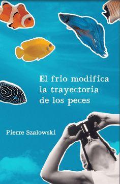 El frio modifica la trayectoria de los peces de Pierre Szalowski Books To Read, My Books, Reading, Movies, Movie Posters, Google, Cold, Good Books, Literatura