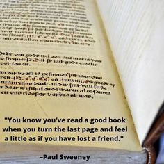 """""""You know youve read a good book when you turn the last page and feel a little as if you have lost a friend.  Paul Sweeney    #reading #books  #bookdeals #kindle #amazon #amazonkindle #kindledeals #kindledeal #freebook #bookgiveaway #newrelease #writing"""""""