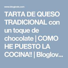 TARTA DE QUESO TRADICIONAL con un toque de chocolate | COMO HE PUESTO LA COCINA!! | Bloglovin'