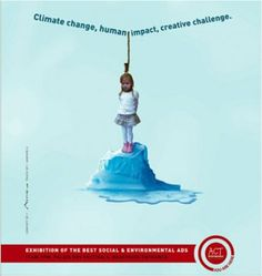 A great contrast between the cheerfully dressed young girl and the situation she is in. This ad forces the viewer to realize that we are in effect dooming our children through our refusal to acknowledge climate change.