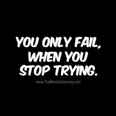 You only fail, when you stop trying. Motivational Quotes For Employees, Motivational Quotes For Success, Positive Quotes, Work Motivation, Motivation Inspiration, Fitness Motivation, Words Of Wisdom Quotes, Words Of Encouragement, Dream Quotes