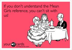 Funny College Ecard: If you don't understand the Mean Girls reference, you can't sit with us!