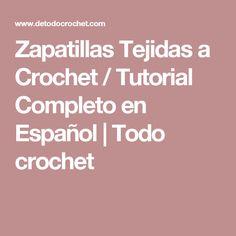 Zapatillas Tejidas a Crochet / Tutorial Completo en Español | Todo crochet